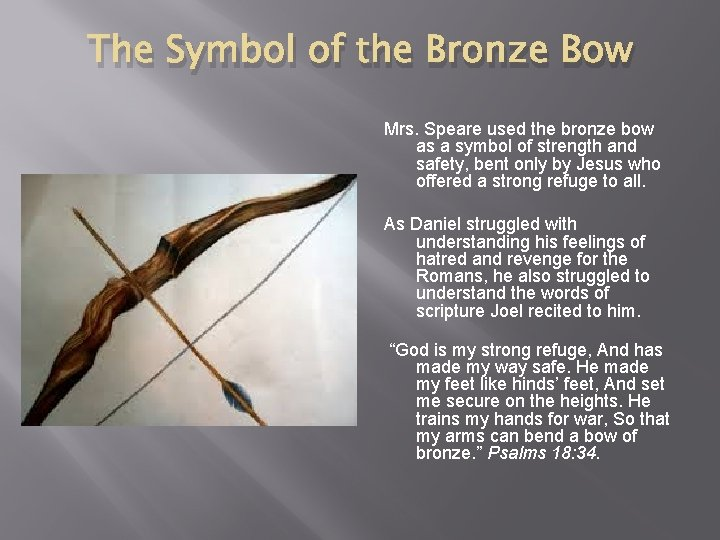 The Symbol of the Bronze Bow Mrs. Speare used the bronze bow as a
