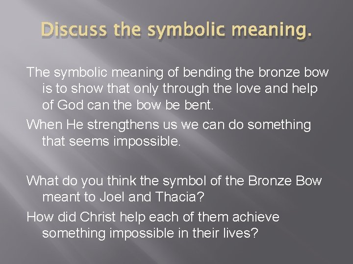 Discuss the symbolic meaning. The symbolic meaning of bending the bronze bow is to