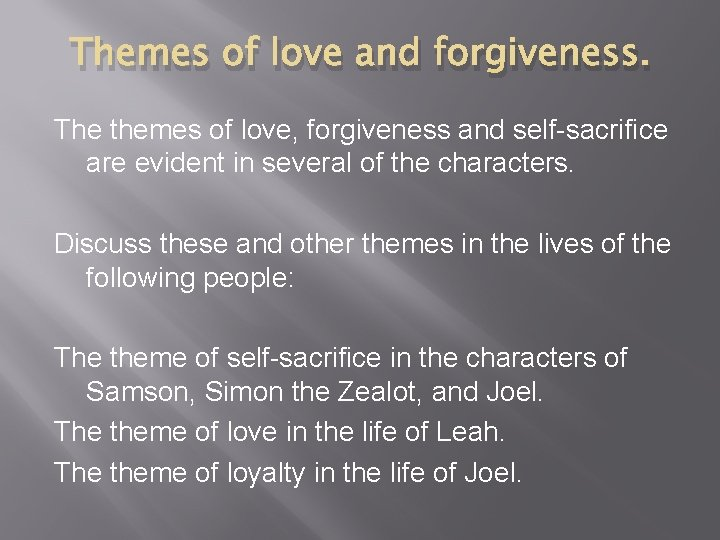 Themes of love and forgiveness. The themes of love, forgiveness and self-sacrifice are evident