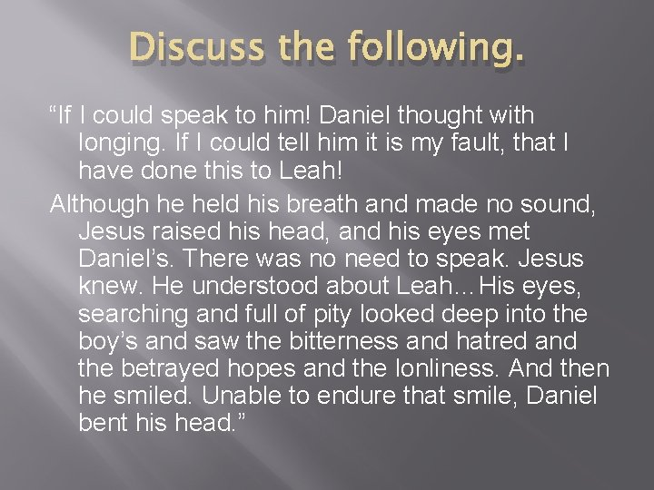 """Discuss the following. """"If I could speak to him! Daniel thought with longing. If"""