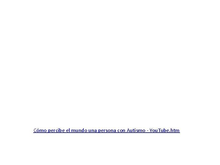 Cómo percibe el mundo una persona con Autismo - You. Tube. htm