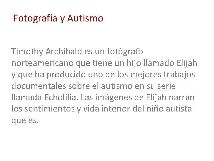 Fotografía y Autismo Timothy Archibald es un fotógrafo norteamericano que tiene un hijo llamado