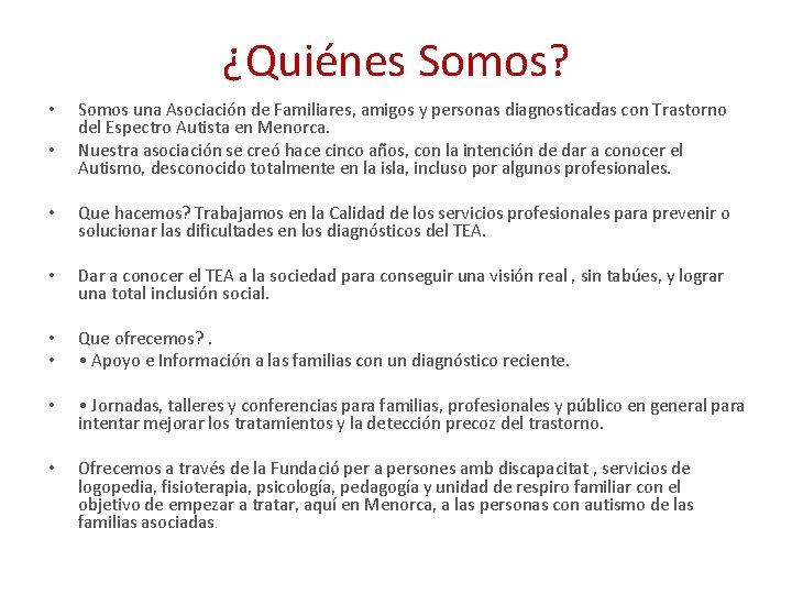 ¿Quiénes Somos? • • Somos una Asociación de Familiares, amigos y personas diagnosticadas con