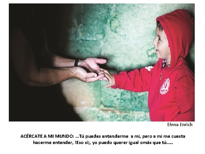Elena Enrich ACÉRCATE A MI MUNDO: …Tú puedes entenderme a mi, pero a mi