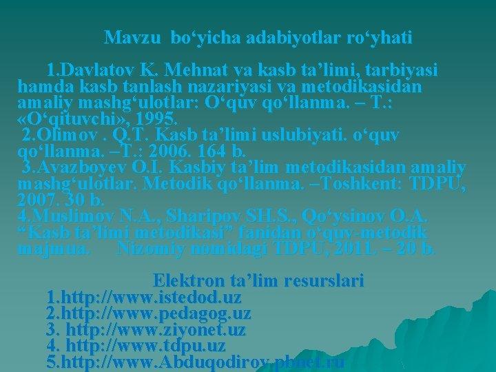 Mavzu bo'yicha adabiyotlar ro'yhati 1. Davlatov K. Mehnat va kasb ta'limi, tarbiyasi hamda kasb