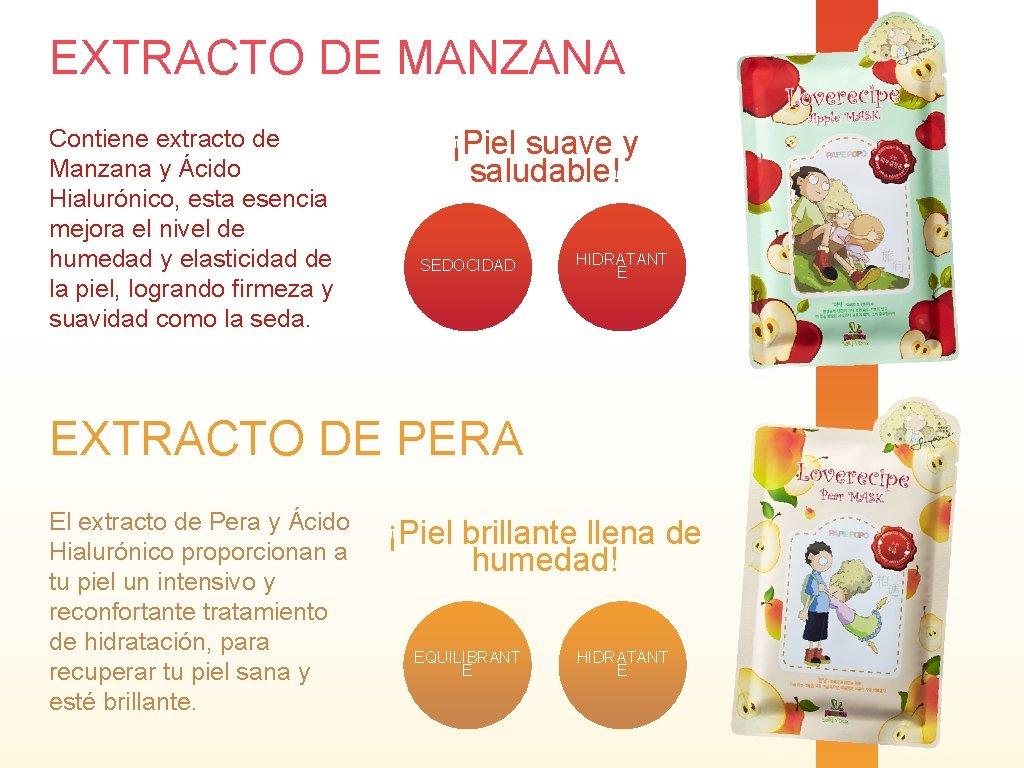 EXTRACTO DE MANZANA Contiene extracto de Manzana y Ácido Hialurónico, esta esencia mejora el