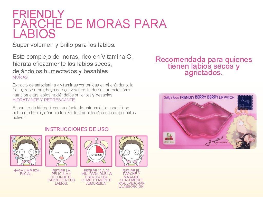 FRIENDLY PARCHE DE MORAS PARA LABIOS Super volumen y brillo para los labios. Este