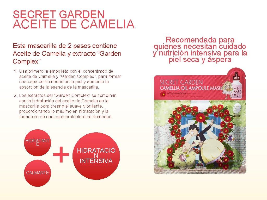 SECRET GARDEN ACEITE DE CAMELIA Esta mascarilla de 2 pasos contiene Aceite de Camelia