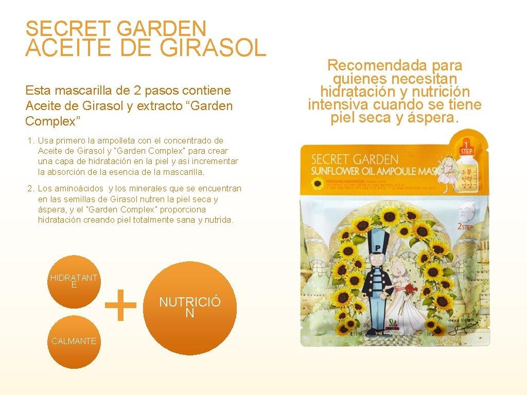 SECRET GARDEN ACEITE DE GIRASOL Esta mascarilla de 2 pasos contiene Aceite de Girasol
