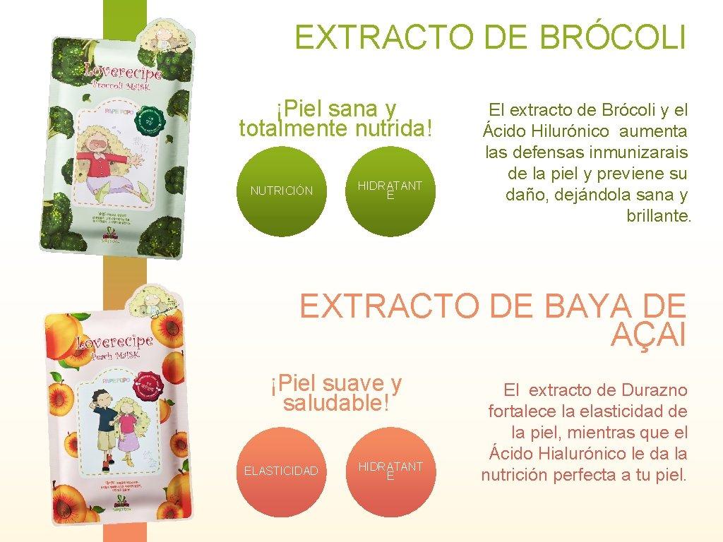 EXTRACTO DE BRÓCOLI ¡Piel sana y totalmente nutrida! NUTRICIÓN HIDRATANT E El extracto de
