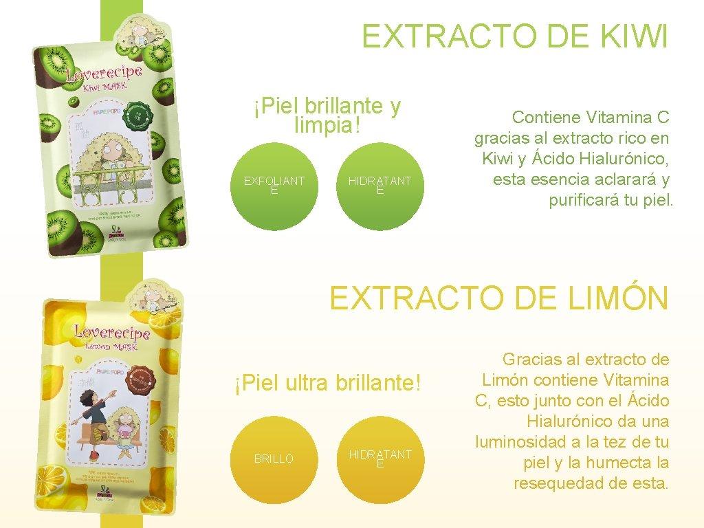 EXTRACTO DE KIWI ¡Piel brillante y limpia! EXFOLIANT E HIDRATANT E Contiene Vitamina C