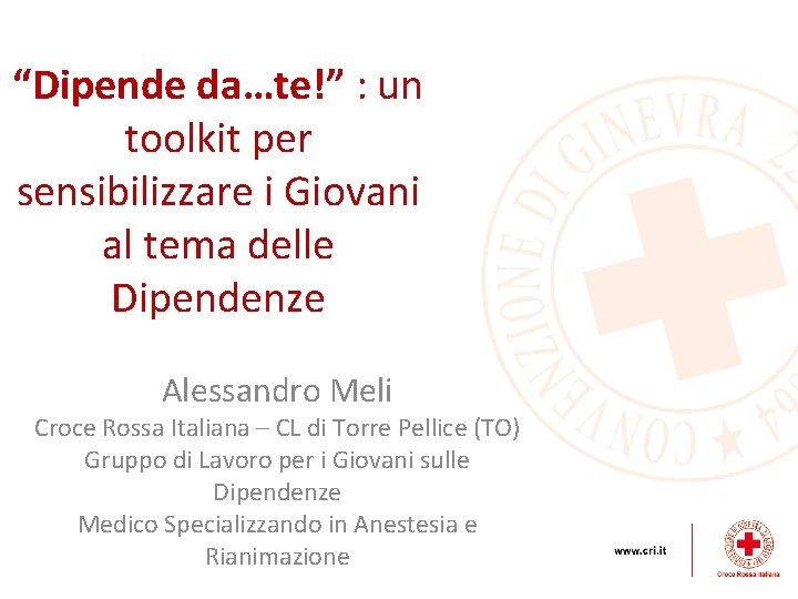 """""""Dipende da…te!"""" : un toolkit per sensibilizzare i Giovani al tema delle Dipendenze Alessandro"""