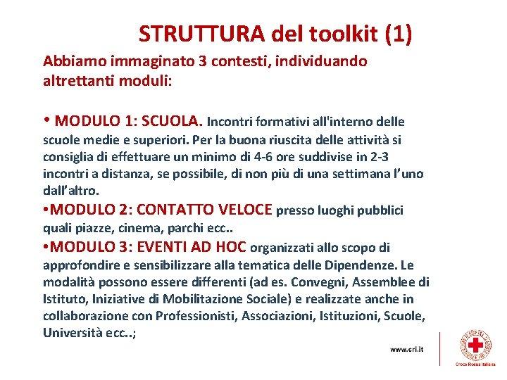STRUTTURA del toolkit (1) Abbiamo immaginato 3 contesti, individuando altrettanti moduli: • MODULO 1: