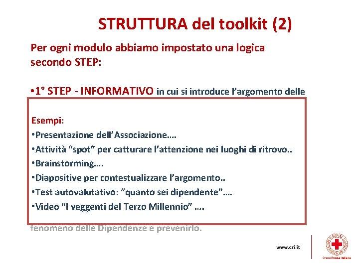 STRUTTURA del toolkit (2) Per ogni modulo abbiamo impostato una logica secondo STEP: •