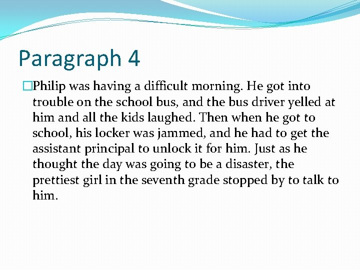 Paragraph 4 �Philip was having a difficult morning. He got into trouble on the