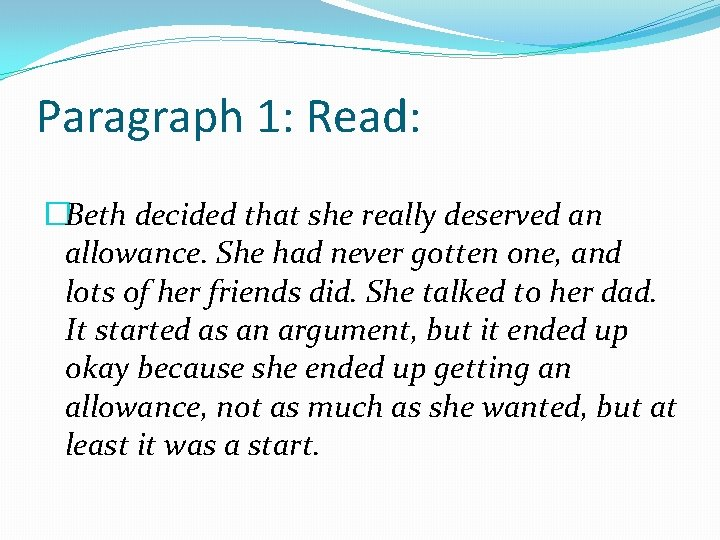 Paragraph 1: Read: �Beth decided that she really deserved an allowance. She had never