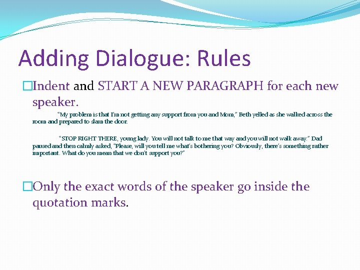 """Adding Dialogue: Rules �Indent and START A NEW PARAGRAPH for each new speaker. """"My"""