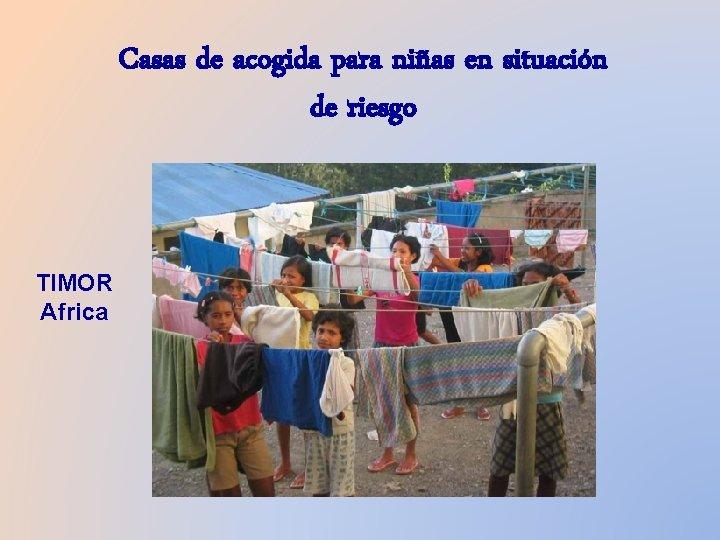 Casas de acogida para niñas en situación de riesgo TIMOR Africa
