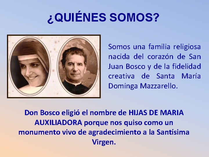 ¿QUIÉNES SOMOS? Somos una familia religiosa nacida del corazón de San Juan Bosco y