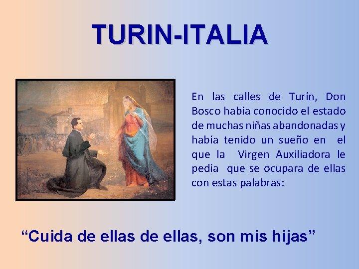 TURIN-ITALIA En las calles de Turín, Don Bosco había conocido el estado de muchas