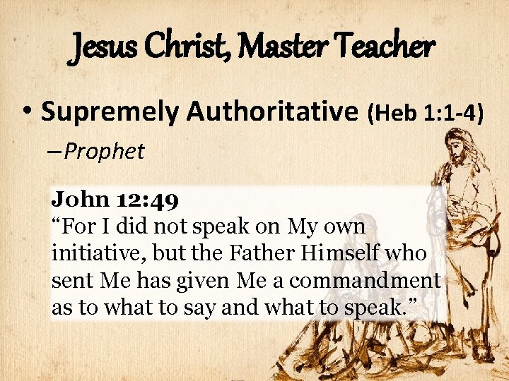 Jesus Christ, Master Teacher • Supremely Authoritative (Heb 1: 1 -4) – Prophet John
