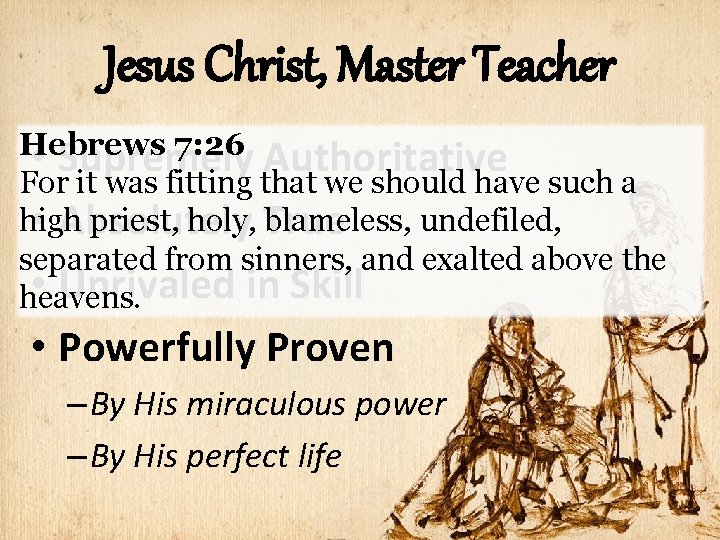 Jesus Christ, Master Teacher Hebrews 7: 26 • Supremely Authoritative For it was fitting