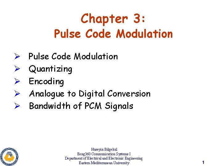 Chapter 3: Pulse Code Modulation Ø Ø Ø Pulse Code Modulation Quantizing Encoding Analogue