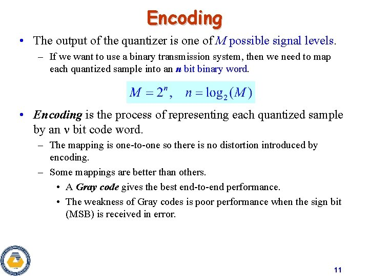 Encoding • The output of the quantizer is one of M possible signal levels.