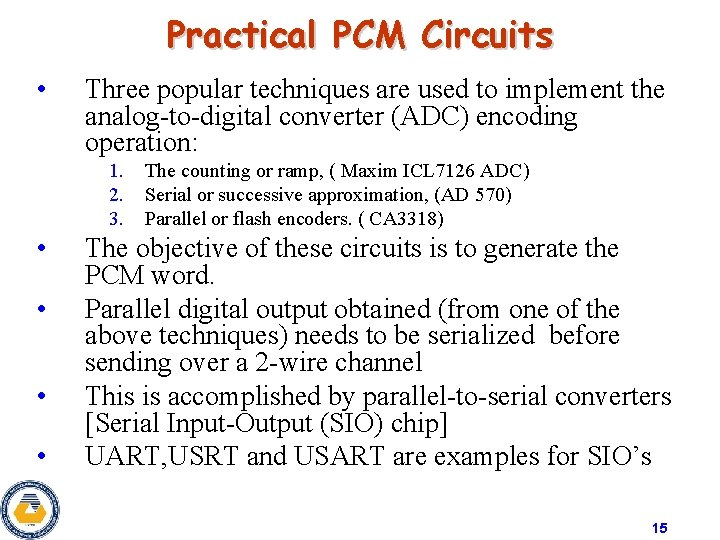 Practical PCM Circuits • Three popular techniques are used to implement the analog-to-digital converter