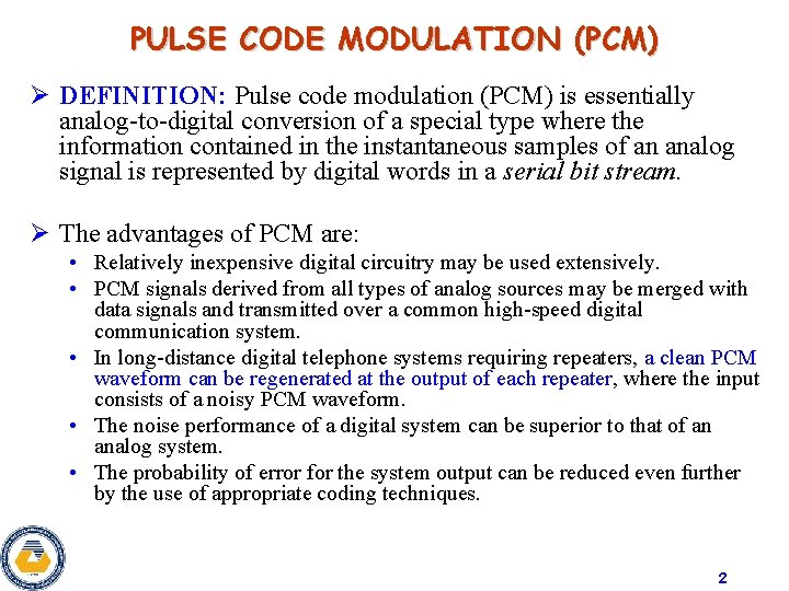 PULSE CODE MODULATION (PCM) Ø DEFINITION: Pulse code modulation (PCM) is essentially analog-to-digital conversion