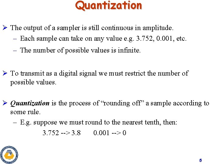 Quantization Ø The output of a sampler is still continuous in amplitude. – Each