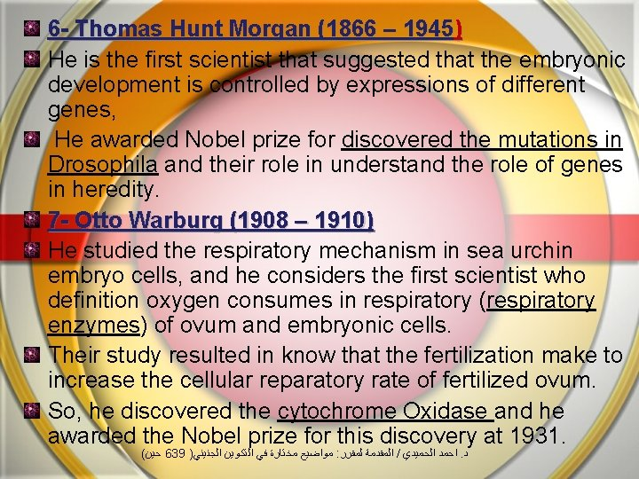 6 - Thomas Hunt Morgan (1866 – 1945) He is the first scientist that