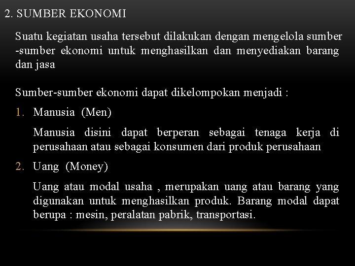 2. SUMBER EKONOMI Suatu kegiatan usaha tersebut dilakukan dengan mengelola sumber -sumber ekonomi untuk