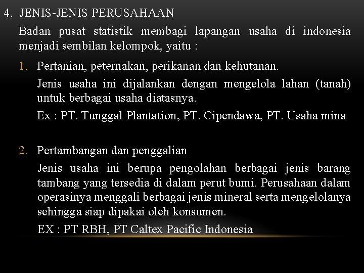 4. JENIS-JENIS PERUSAHAAN Badan pusat statistik membagi lapangan usaha di indonesia menjadi sembilan kelompok,