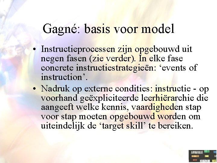 Gagné: basis voor model • Instructieprocessen zijn opgebouwd uit negen fasen (zie verder). In