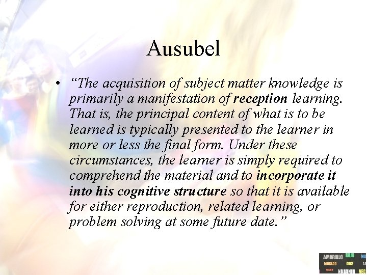 """Ausubel • """"The acquisition of subject matter knowledge is primarily a manifestation of reception"""