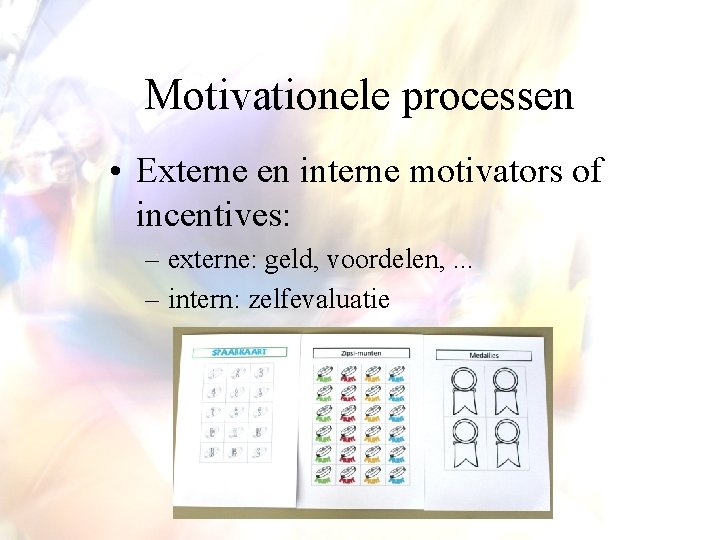 Motivationele processen • Externe en interne motivators of incentives: – externe: geld, voordelen, .
