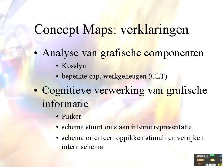 Concept Maps: verklaringen • Analyse van grafische componenten • Kosslyn • beperkte cap. werkgeheugen