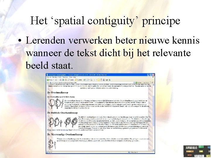 Het 'spatial contiguity' principe • Lerenden verwerken beter nieuwe kennis wanneer de tekst dicht