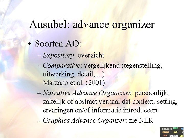 Ausubel: advance organizer • Soorten AO: – Expository: overzicht – Comparative: vergelijkend (tegenstelling, uitwerking,