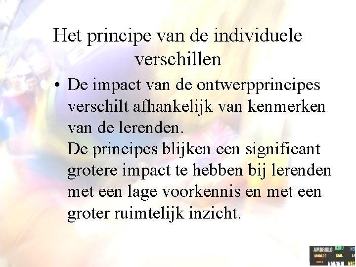 Het principe van de individuele verschillen • De impact van de ontwerpprincipes verschilt afhankelijk
