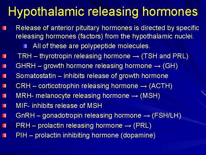 Hypothalamic releasing hormones Release of anterior pituitary hormones is directed by specific releasing hormones