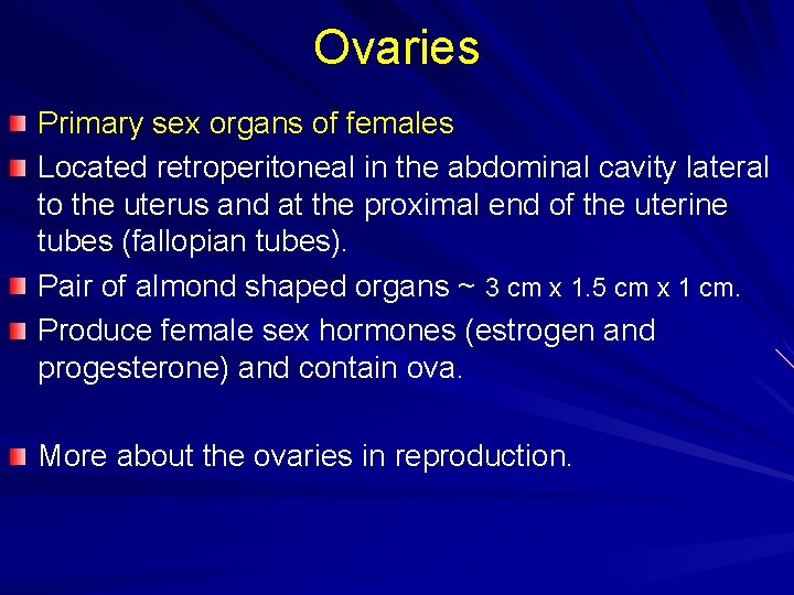 Ovaries Primary sex organs of females Located retroperitoneal in the abdominal cavity lateral to