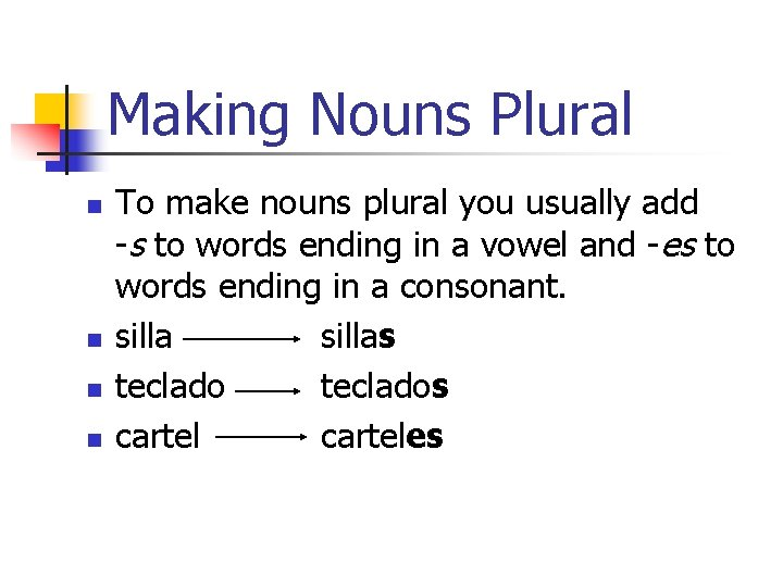Making Nouns Plural n n To make nouns plural you usually add -s to