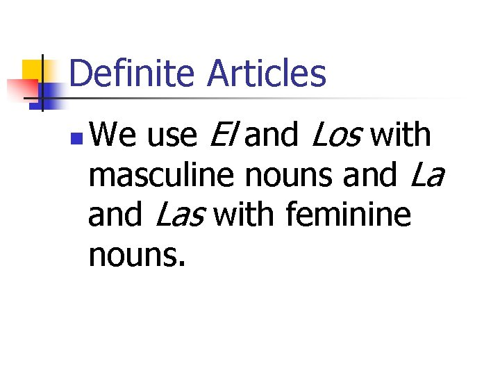 Definite Articles n We use El and Los with masculine nouns and Las with
