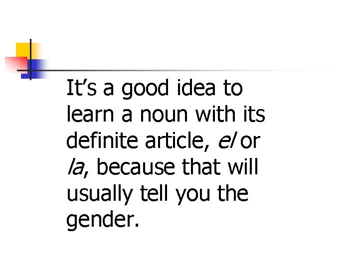 It's a good idea to learn a noun with its definite article, el or