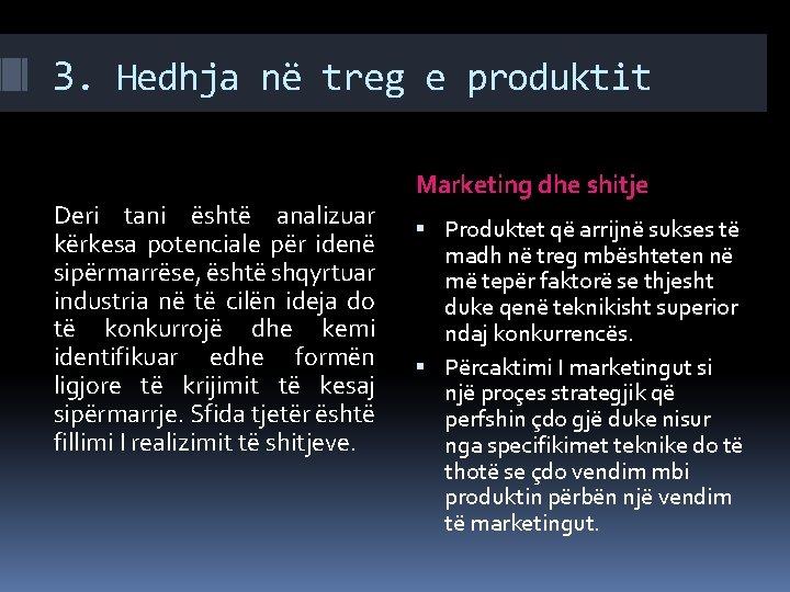3. Hedhja në treg e produktit Deri tani është analizuar kërkesa potenciale për idenë