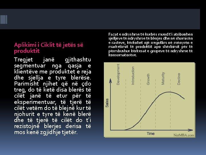 Aplikimi i Ciklit të jetës së produktit Tregjet janë gjithashtu segmentuar nga qasja e
