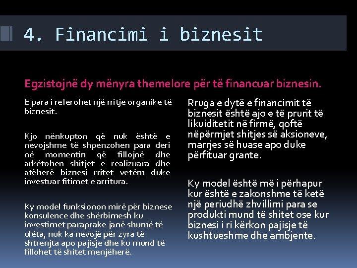 4. Financimi i biznesit Egzistojnë dy mënyra themelore për të financuar biznesin. E para