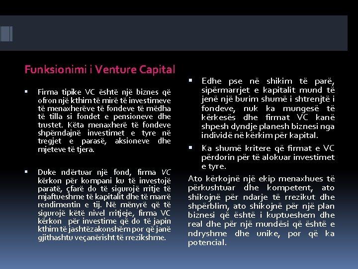 Funksionimi i Venture Capital Firma tipike VC është një biznes që ofron një kthim